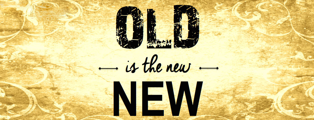 Old is the new 'new'.