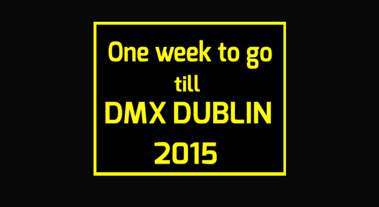 One week to go to DMX Dublin on 11th March 2015