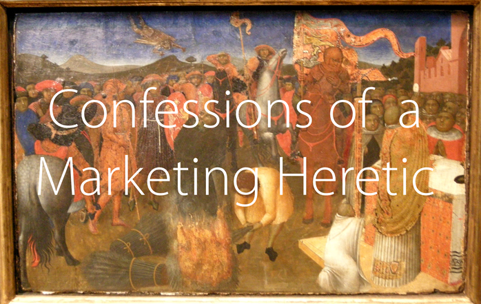 Confessing to heretical marketing beliefs