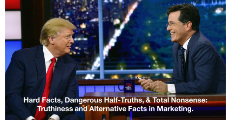Hard Facts, Dangerous Half-Truths, & Total Nonsense:  Truthiness and Alternative Facts in Marketing.